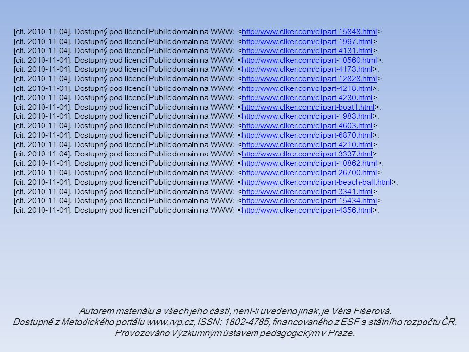[cit. 2010-11-04]. Dostupný pod licencí Public domain na WWW: <http://www.clker.com/clipart-15848.html>.